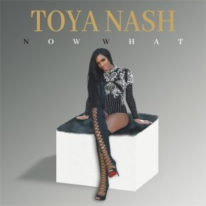 "Song of the Week: Toya Nash – ""Now What"""