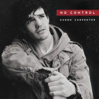 "Song of the Week: Aaron Carpenter – ""No Control"""