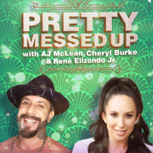 Pretty Messed Up Podcast with AJ McLean and Cheryl Burke